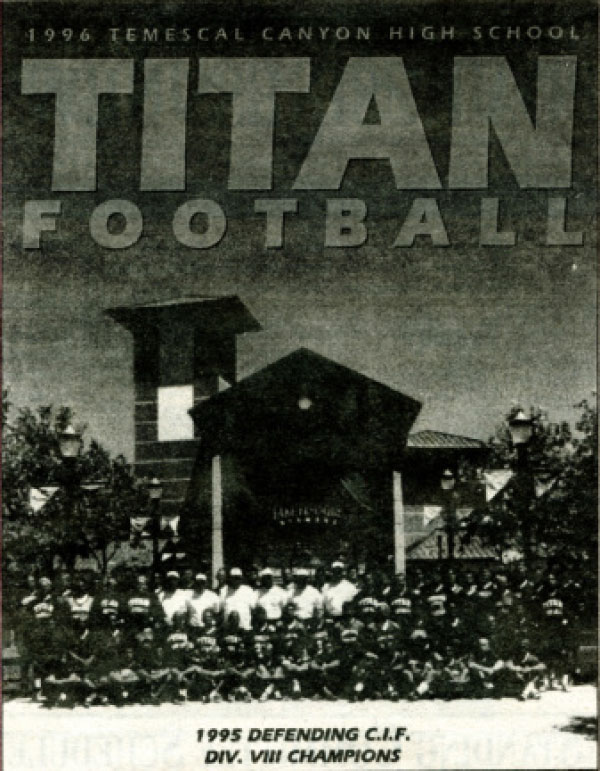 In September 1996, the Temescal Canyon High School Titans football started as defending CIF Division VIII champions.